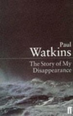 STORY OF MY DISAPPEARANCE, THE  (Signed by author) by: WATKINS, PAUL - Product Image