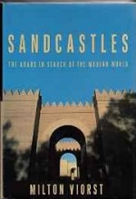 Sandcastles: The Arabs in Search of the Modern WorldViorst, Milton - Product Image