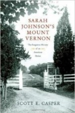 Sarah Johnson's Mount Vernon: The Forgotten History of an American Shrineby: Casper, Scott E. - Product Image