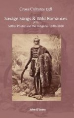 Savage Songs & Wild Romances: Settler Poetry and the Indigene, 1830-1880 (Cross/ Cultures - Readings in the Post/Colonial Literatures in English)by: O'Leary, John - Product Image