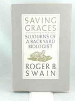 Saving Graces: Sojourns of a Backyard BiologistSwain, Roger B., Illust. by: Abigail Rorer - Product Image