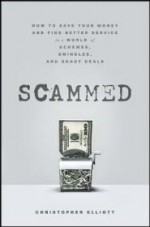 Scammed: How to Save Your Money and Find Better Service in a World of Schemes, Swindles, and Shady Dealsby: Elliott, Christopher - Product Image