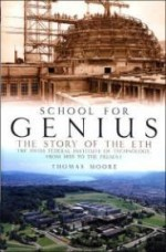 School for Genius: The Story of the ETH The Swiss Federal Institute of Technology, from 1855 to the Presentby: Moore, Thomas - Product Image