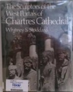 Sculptors of the West Portals of Chartres Cathedral: Their Origins in Romanesque and Their Role in Chartrain Sculpture : Including the West Portals Oby: Stoddard, Whi - Product Image