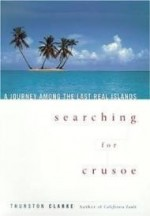 Searching for Crusoe: A Journey Among the Last Real Islandsby: Clarke, Thurston - Product Image