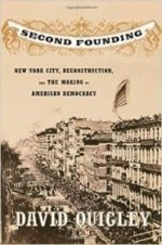 Second Founding: New York City, Reconstruction, and the Making of American Democracyby: Quigley, David - Product Image