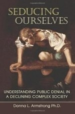 Seducing Ourselves: Understanding Public Denial in a Declining Complex Societyby: Ph.D., Donna L. Armstrong - Product Image