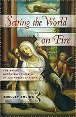 Setting the World on Fire: The Brief, Astonishing Life of St. Catherine of SienaEmling, Shelley - Product Image
