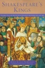 Shakespeare's Kings: The Great Plays and the History of England in the Middle Ages: 13371485by: Norwich, John Julius - Product Image