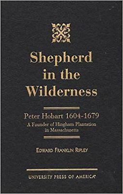 Shepard in the Wilderness: Peter Hobart 1604-1679: A Founder of Hingham Plantation in Massachusetts (INSCRIBED BY AUTHOR)by: Ripley, Edward Franklin - Product Image