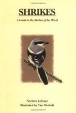 Shrikes: A Guide to the Shrikes of the Worldby: Lefranc, Norbert - Product Image