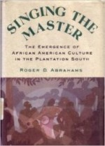 Singing the Masterby: Abrahams, Roger - Product Image