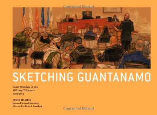 Sketching Guantanamo: Court Sketches of the Military Tribunals, 2006-2013by: Hamlin, Janet - Product Image