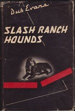 "Slash Ranch HoundsEvans, G. W. ""Dub - Product Image"