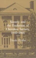 Slavery and the Evolution of Cherokee Society, 1540-1866by: Perdue, Theda - Product Image