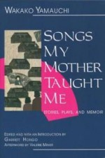 Songs My Mother Taught Me: Stories, Plays, and Memoirby: Yamauchi, Wakako - Product Image