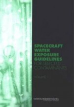 Spacecraft Water Exposure Guidelines for Selected Contaminants: Volume 1by: Guidelines, Subcommittee on Spacecraft Exposure - Product Image