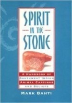 Spirit in the Stone: A Handbook of Southwest Indian Animal Carvings and Beliefsby: BAHTI, MARK - Product Image