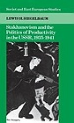 Stakhanovism and the Politics of Productivity in the USSR, 1935-1941Siegelbaum, Lewis H. - Product Image