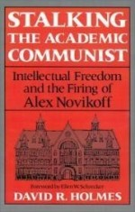 Stalking the Academic Communist: Intellectual Freedom and the Firing of Alex Novikoff. Ellen W. Schrecker, fwd.by: Holmes, David R. - Product Image
