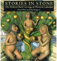 Stories In Stone - The Medieval Roof Carvings Of Norwich Cathedralby: Rose, Martial and Julia Hedgecoe - Product Image