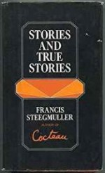 Stories and True Storiesby: Steegmuller, Francis - Product Image
