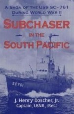 Subchaser in the South Pacific: A Saga of the USS SC761 During World War IIby: Jr., J. Henry Doscher - Product Image