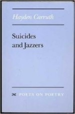 Suicides and Jazzers (Poets on Poetry)by: Carruth, Hayden - Product Image