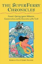 Superferry Chronicles, The : Hawaii's Uprising Against Militarism, Commercialism, and the Desecration of the Earthby: Mander, Jerry - Product Image