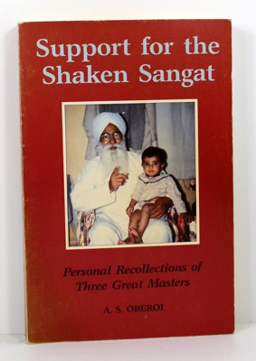 Support of the Shaken Sangat - Personal Recollections of Three Great Mastersby: Oberoi, A. S.  - Product Image
