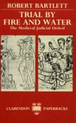 TRIAL BY FIRE AND WATER: THE MEDIEVAL JUDICIAL ORDERBartlett, Robert - Product Image