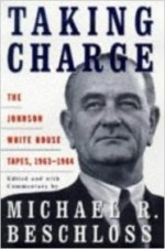 Taking Charge: The Johnson White House Tapes, 1963-1964by: Beschloss, Michael R. - Product Image