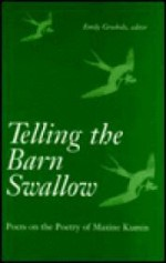 Telling the Barn Swallow: Poets on the Poetry of Maxine Kuminby: Grosholz, ed., Emily - Product Image