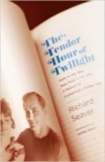 Tender Hour of Twilight: Paris in the '50s, New York in the '60s: A Memoir of Publishing's Golden Ageby: Seaver, Richard - Product Image