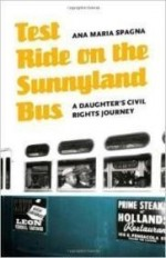Test Ride on the Sunnyland Bus: A Daughter's Civil Rights Journey (River Teeth Literary Nonfiction Prize)by: Spagna, Ana Maria - Product Image