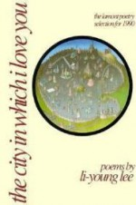 The City in Which I Love You: The Lamont Poetry Selection for 1990by: Lee, Li-Young - Product Image