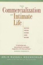 The Commercialization of Intimate Life: Notes from Home and Workby: Hochschild, Arlie Russell - Product Image
