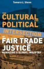 The Cultural and Political Intersection of Fair Trade and Justice: Managing a Global Industryby: Stenn, Tamara L. - Product Image