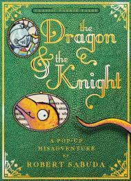 The Dragon & the Knight: A Pop-up Misadventureby: Sabuda, Robert - Product Image