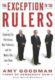 The Exception to the Rulers: Exposing Oily Politicians, War Profiteers, and the Media that Love Themby: Goodman, Amy - Product Image