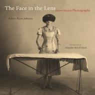 The Face in the Lens: Anonymous Photographsby: Johnson, Robert Flynn - Product Image