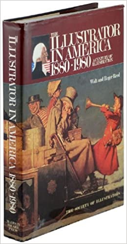 The Illustrator in America, 1880-1980: A Century of Illustration (SIGNED COPY)by: Reed, Walt and Roger Reed - Product Image