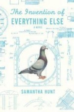 The Invention of Everything Elseby: Hunt, Samantha - Product Image