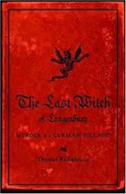 The Last Witch of Langenburg: Murder in a German Villageby: Robisheaux, Thomas - Product Image