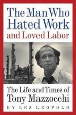 The Man Who Hated Work and Loved Labor: The Life and Times of Tony Mazzocchiby: Leopold, Les - Product Image