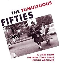 The Tumultuous Fifties: A View from the New York Times Photo Archivesby: Trachtenberg, Alan - Product Image
