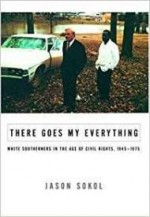There Goes My Everything: White Southerners in the Age of Civil Rights, 19451975by: Sokol, Jason - Product Image