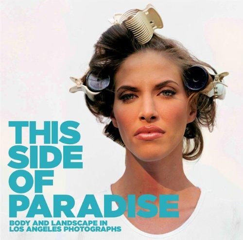 This Side of Paradise: Body and Landscape in Los Angeles Photographsby: Watts, Jennifer A. - Product Image