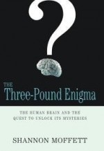 ThreePound Enigma, The : The Human Brain and the Quest to Unlock Its Mysteriesby: Moffett, Shannon - Product Image