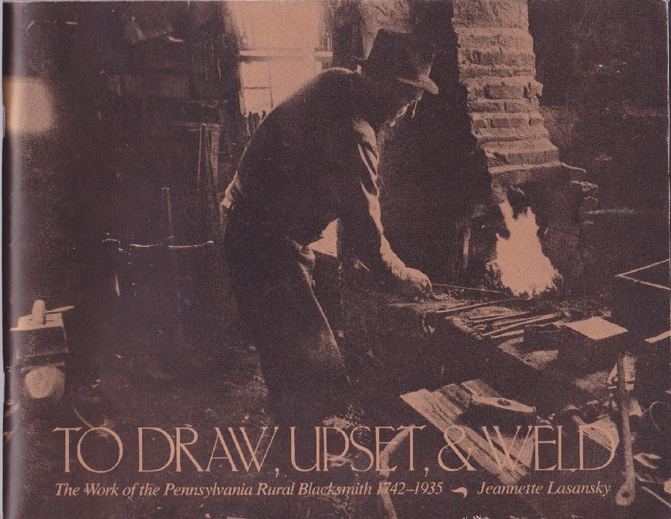 To Draw, Upset, & Weld - The Work of the Pennsylvania Rural Blacksmith 1742-1935by: Lasansky, Jeannette - Product Image